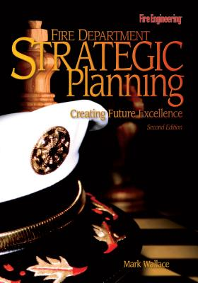 Fire Department Strategic Planning By Wallace, Mark
